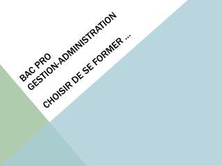 Bac pro  gestion-administration  Choisir de se former