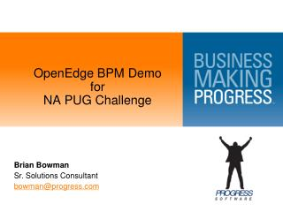 OpenEdge BPM Demo  for  NA PUG Challenge