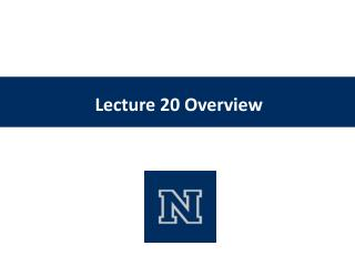 Lecture 20 Overview
