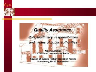 Quality Assurance:  Role, legitimacy, responsibilities  and means of public authorities  Alberto Amaral CIPES and Univer