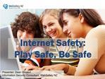 Internet Safety:  Play Safe, Be Safe