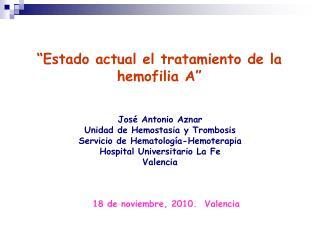 Estado actual el tratamiento de la hemofilia A