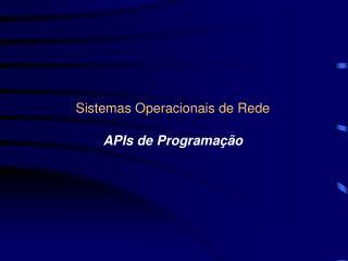 Sistemas Operacionais de Rede  APIs de Programa  o