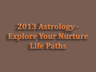 2013 Astrology - Explore Your Nurture Life Paths