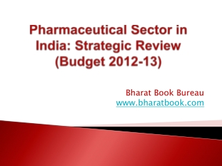 Pharmaceutical Sector in India: Strategic Review (Budget 2012-13)