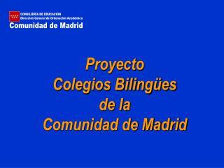 Proyecto  Colegios Biling es  de la Comunidad de Madrid