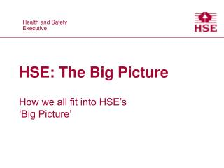 HSE: The Big Picture