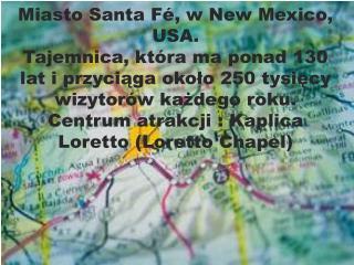 Miasto Santa F , w New Mexico, USA. Tajemnica, kt ra ma ponad 130 lat i przyciaga okolo 250 tysiecy wizytor w kazdego ro