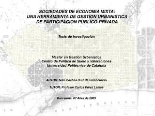 SOCIEDADES DE ECONOMIA MIXTA: UNA HERRAMIENTA DE GESTION URBANISTICA DE PARTICIPACION P BLICO-PRIVADA
