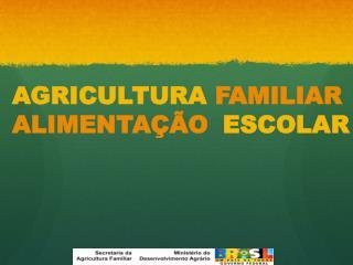 AGRICULTURA FAMILIAR ALIMENTA  O ESCOLAR