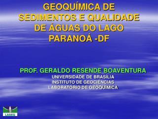 GEOQU MICA DE SEDIMENTOS E QUALIDADE DE  GUAS DO LAGO  PARANO  -DF  PROF. GERALDO BOAVENTURA