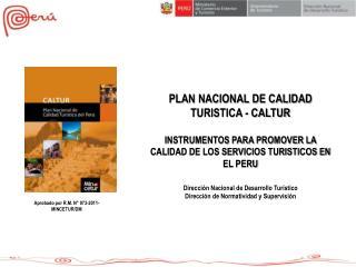 PLAN NACIONAL DE CALIDAD TURISTICA - CALTUR  INSTRUMENTOS PARA PROMOVER LA CALIDAD DE LOS SERVICIOS TURISTICOS EN EL PER
