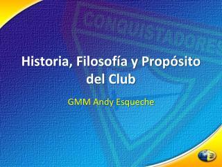 Historia, Filosof a y Prop sito del Club