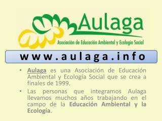 Aulaga es una Asociaci n de Educaci n Ambiental y Ecolog a Social que se crea a finales de 1999.  Las personas que integ