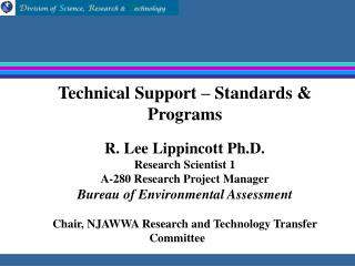 Technical Support   Standards  Programs    R. Lee Lippincott Ph.D. Research Scientist 1 A-280 Research Project Manager B