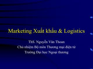 Marketing Xut khu  Logistics