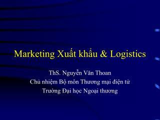 Marketing Xut khu  Logistics