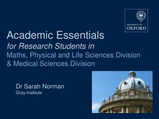 Academic Essentials  for Research Students in  Maths, Physical and Life Sciences Division   Medical Sciences Division