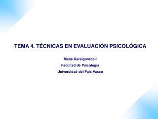 TEMA 4. T CNICAS EN EVALUACI N PSICOL GICA  Maite Garaigordobil Facultad de Psicolog a Universidad del Pa s Vasco