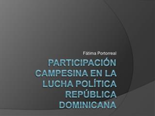 Participaci n campesina en la lucha pol tica Rep blica Dominicana