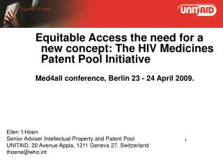 Equitable Access the need for a new concept: The HIV Medicines Patent Pool Initiative Med4all conference, Berlin 23 - 24