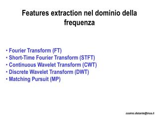 Features extraction nel dominio della frequenza    Fourier Transform FT  Short-Time Fourier Transform STFT  Continuous W