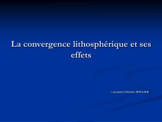 La convergence lithosph rique et ses effets