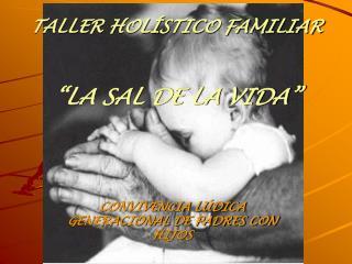 TALLER HOL STICO FAMILIAR    LA SAL DE LA VIDA