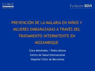 PREVENCI N DE LA MALARIA EN NI OS Y MUJERES EMBARAZADAS A TRAV S DEL TRATAMIENTO INTERMITENTE EN MOZAMBIQUE