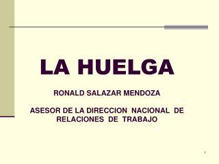 LA HUELGA  RONALD SALAZAR MENDOZA  ASESOR DE LA DIRECCION  NACIONAL  DE  RELACIONES  DE  TRABAJO