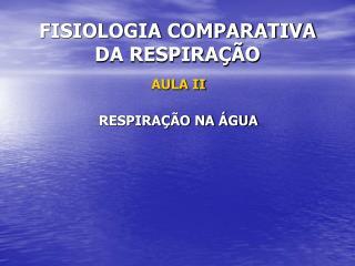 FISIOLOGIA COMPARATIVA DA RESPIRA  O