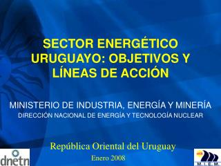 SECTOR ENERG TICO URUGUAYO: OBJETIVOS Y L NEAS DE ACCI N