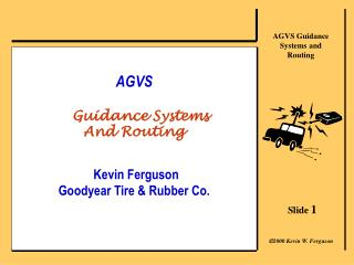 AGVS    Guidance Systems And Routing     Kevin Ferguson Goodyear Tire  Rubber Co.
