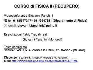 CORSO di FISICA II RECUPERO  Videoconferenze Giovanni Fanchini  tel: 011