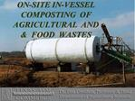 ON-SITE IN-VESSEL  COMPOSTING  OF AGRICULTURAL  AND   FOOD  WASTES