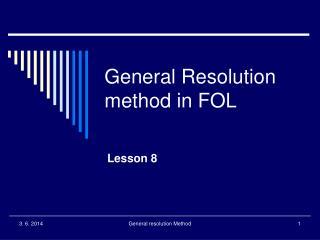 General Resolution method in FOL