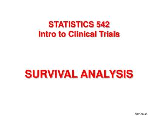 STATISTICS 542 Intro to Clinical Trials    SURVIVAL ANALYSIS