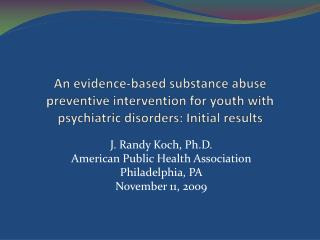An evidence-based substance abuse preventive intervention for youth with psychiatric disorders: Initial results