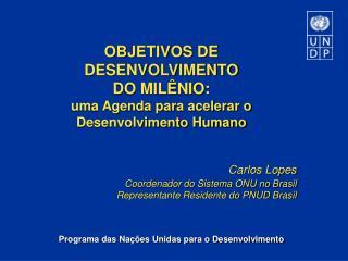 OBJETIVOS DE DESENVOLVIMENTO DO MIL NIO:  uma Agenda para acelerar o Desenvolvimento Humano   Carlos Lopes Coordenador d