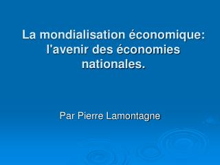 La mondialisation  conomique:               lavenir des  conomies nationales.