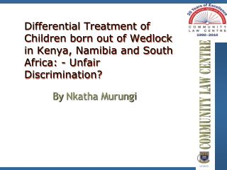 Differential Treatment of Children born out of Wedlock in Kenya, Namibia and South Africa: - Unfair Discrimination