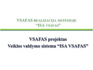 VSAFAS realizacija sistemoje   ISA vsafas