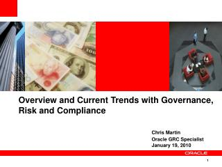 Overview and Current Trends with Governance, Risk and Compliance        Chris Martin       Oracle GRC Specialist       J