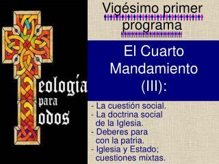 - La cuesti n social.  - La doctrina social    de la Iglesia.  - Deberes para    con la patria.  - Iglesia y Estado;