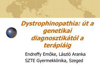 Dystrophinopathia:  t a genetikai diagnosztik t l a ter pi ig