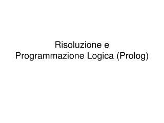 Risoluzione e  Programmazione Logica Prolog