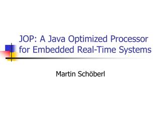 JOP: A Java Optimized Processor for Embedded Real-Time Systems