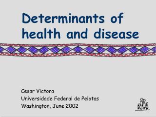 Determinants of health and disease