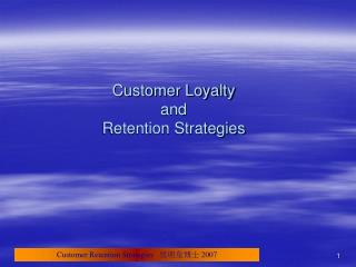 Customer Loyalty  and   Retention Strategies