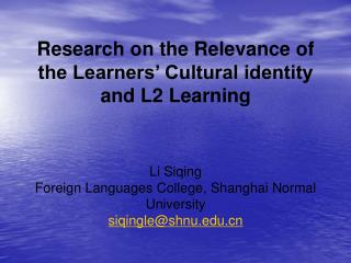 Research on the Relevance of the Learners  Cultural identity and L2 Learning    Li Siqing Foreign Languages College, Sha